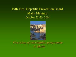 19th Viral Hepatitis Prevention Board Malta Meeting October 22-23, 2001