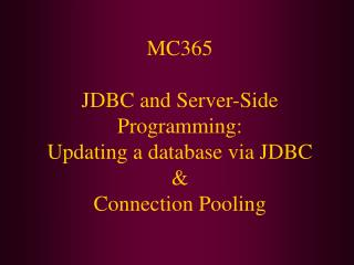 MC365  JDBC and Server-Side Programming: Updating a database via JDBC  Connection Pooling