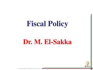 Fiscal Policy Dr. M. El- Sakka