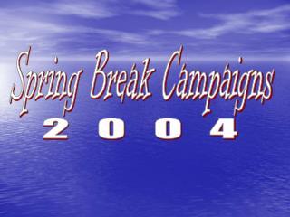 Spring Break Campaigns