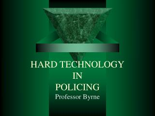 HARD TECHNOLOGY IN POLICING