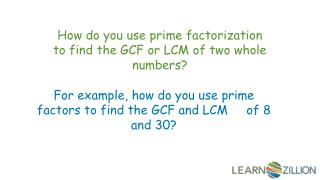 How do you use prime factorization to find the GCF or LCM of two whole numbers?