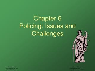 Chapter 6 Policing: Issues and  Challenges