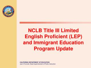 NCLB Title III Limited English Proficient (LEP) and Immigrant Education Program Update