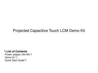1.List of Contents -Power adaptor (9V/4A)*1 -Demo kit *1 -Quick Start Guide*1