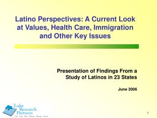 Latino Perspectives: A Current Look  at Values, Health Care, Immigration  and Other Key Issues