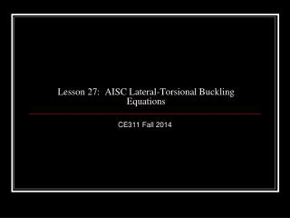 Lesson  27:   AISC Lateral- Torsional  Buckling Equations