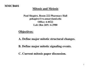 Mitosis and Meiosis Paul Shapiro, Room 222 Pharmacy Hall pshapiro@rx.umaryland Office: 6-8522