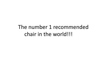 The number 1 recommended chair in the world!!!