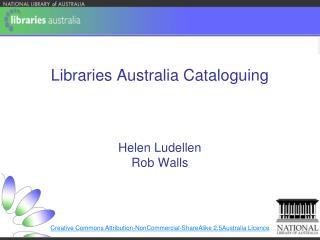 Libraries Australia Cataloguing  Helen Ludellen Rob Walls