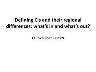 Defining CIs  and  their regional differences :  what's  in and  what's  out? Lau Schulpen - CIDIN
