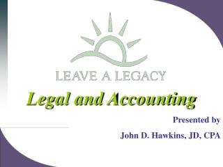 Legal and Accounting Presented by John D. Hawkins, JD, CPA