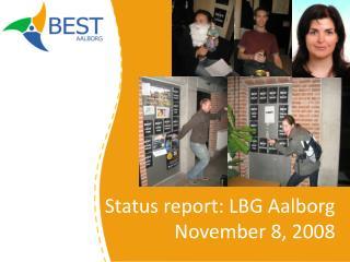 Status report: LBG Aalborg November 8, 2008