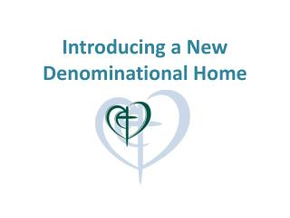 Introducing a New Denominational Home