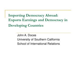 Importing Democracy Abroad:  Exports Earnings and Democracy in Developing Countries