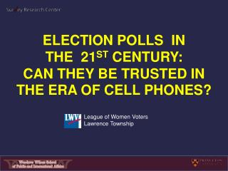 Election Polls  In THE  21 st  Century: Can they be trusted in the era of cell phones?