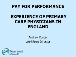 PAY FOR PERFORMANCE   EXPERIENCE OF PRIMARY CARE PHYSICIANS IN ENGLAND