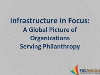 Infrastructure in Focus:  A Global Picture of Organizations  Serving Philanthropy