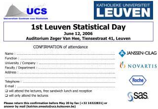 1st Leuven Statistical Day June 12, 2006 Auditorium Zeger Van Hee, Tiensestraat 41, Leuven