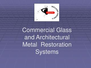 Commercial Glass and Architectural Metal  Restoration Systems