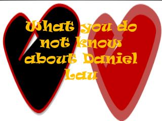 What you do not know about Daniel Lau
