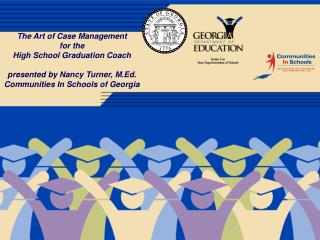 The Art of Case Management for the  High School Graduation Coach  presented by Nancy Turner, M.Ed. Communities In School