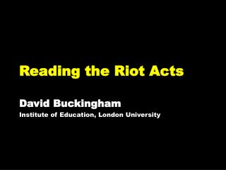 Reading the Riot Acts