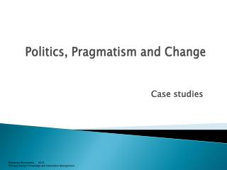 Politics, Pragmatism and Change
