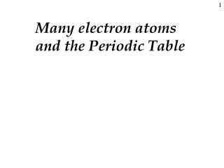 Many electron atoms and the Periodic Table
