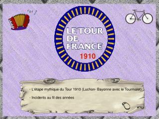 - L'étape mythique du Tour 1910 (Luchon- Bayonne avec le Tourmalet) - Incidents au fil des années