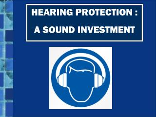 HEARING PROTECTION :  A SOUND INVESTMENT