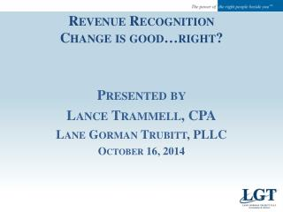 Presented by  Lance Trammell, CPA Lane Gorman Trubitt, PLLC October 16, 2014