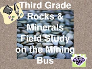 Third Grade  Rocks & Minerals  Field Study on the Mining Bus