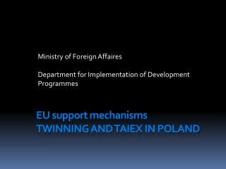 EU support mechanisms TWINNING AND TAIEX  IN POLAND