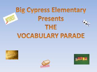Big Cypress Elementary Presents THE VOCABULARY PARADE