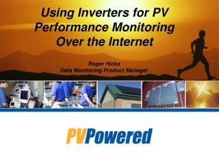 Using Inverters for PV Performance Monitoring Over the Internet  Roger Hicks Data Monitoring Product Manager