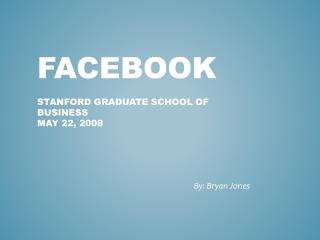 Facebook  Stanford graduate school of business May 22, 2008
