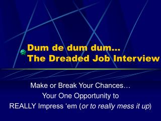 Dum de dum dum� The Dreaded Job Interview