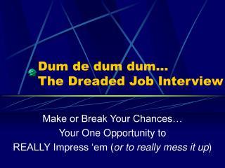 Dum de dum dum… The Dreaded Job Interview