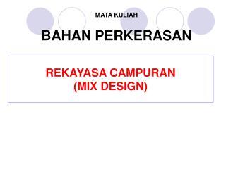 REKAYASA CAMPURAN  (MIX DESIGN)