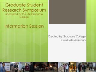 Graduate Student  Research Symposium Sponsored by the UNI Graduate College Information Session