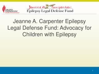 Jeanne A. Carpenter Epilepsy Legal Defense Fund: Advocacy for Children with Epilepsy