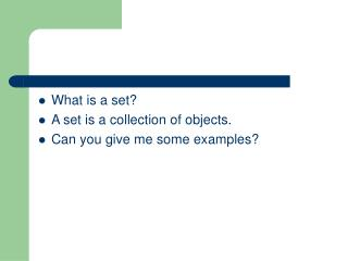 What is a set? A set is a collection of objects. Can you give me some examples?