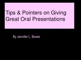 Tips & Pointers on Giving Great Oral Presentations