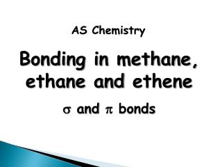 Bonding in methane, ethane and  ethene  and  bonds