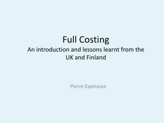 Full Costing An introduction and lessons learnt from the UK and Finland