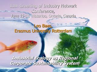 13th Greening of Industry Network Conference,  June 15-17, Waterloo, Ontario, Canada  Leo Baas,  Erasmus University Rott