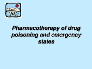 Pharmacotherapy of drug poisoning and emergency states