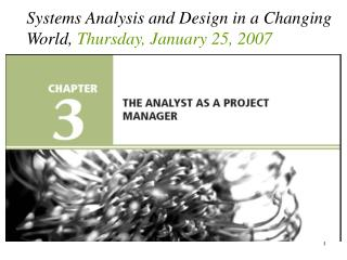 Systems Analysis and Design in a Changing World,  Thursday, January 25, 2007