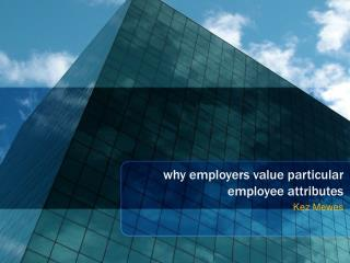 why employers value particular employee attributes